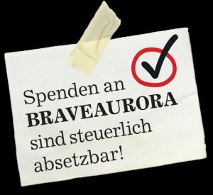 Spenden an BRAVEAURORA sind steuerlich absetzbar!