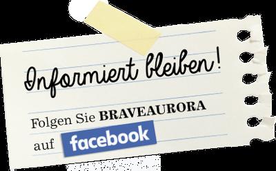 Zettel mit Aufschrift: Informiert bleiben! Folgen Sie BRAVEAURORA auf Facebook.